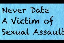 Never Date a Victim of Sexual Assault