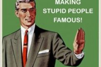 stop making stupid people famous!