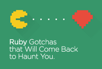 Ruby Gotchas that Will Come Back to Haunt You